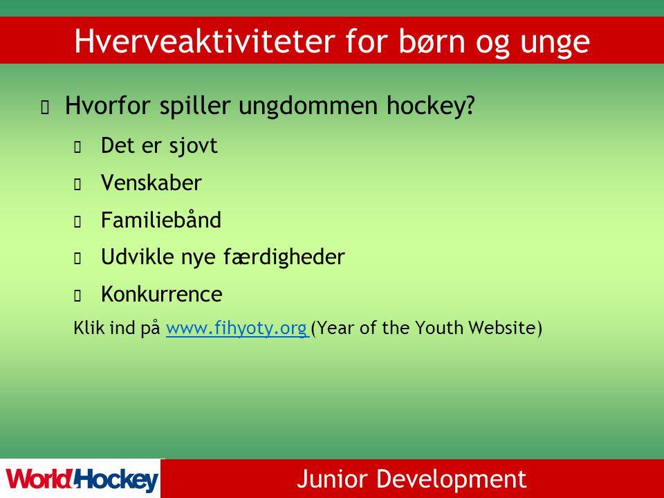 Junior Development Hverveaktiviteter for børn og unge Hvorfor spiller ungdommen hockey.
