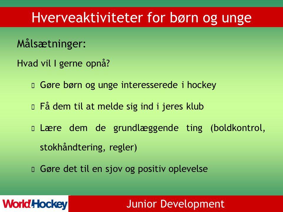 Junior Development Hverveaktiviteter for børn og unge Målsætninger: Hvad vil I gerne opnå.