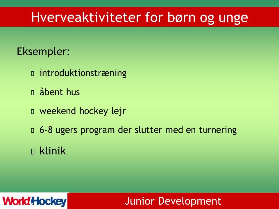 Junior Development Hverveaktiviteter for børn og unge Eksempler: introduktionstræning åbent hus weekend hockey lejr 6-8 ugers program der slutter med en turnering klinik