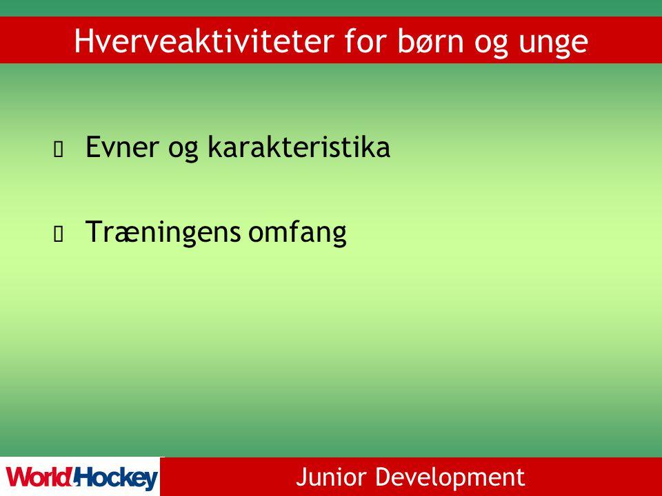 Junior Development Hverveaktiviteter for børn og unge Evner og karakteristika Træningens omfang