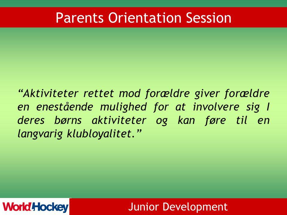 Junior Development Parents Orientation Session Aktiviteter rettet mod forældre giver forældre en enestående mulighed for at involvere sig I deres børns aktiviteter og kan føre til en langvarig klubloyalitet.