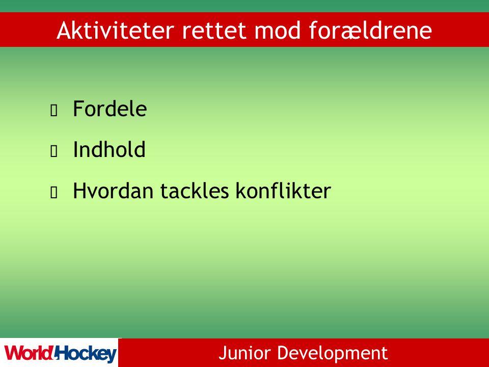 Junior Development Aktiviteter rettet mod forældrene Fordele Indhold Hvordan tackles konflikter
