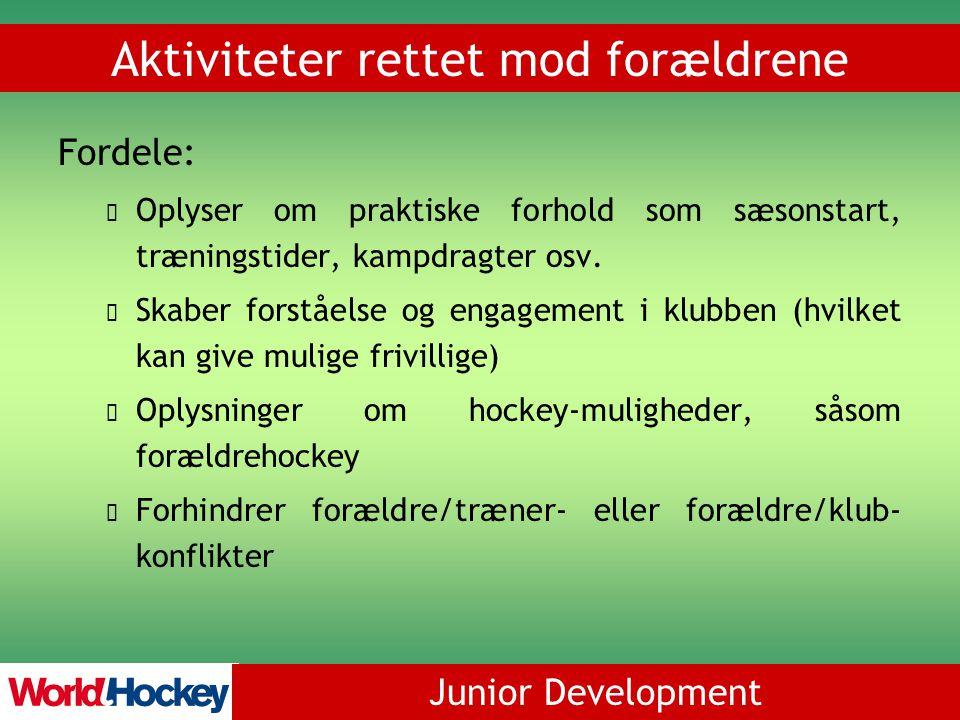 Junior Development Aktiviteter rettet mod forældrene Fordele: Oplyser om praktiske forhold som sæsonstart, træningstider, kampdragter osv.