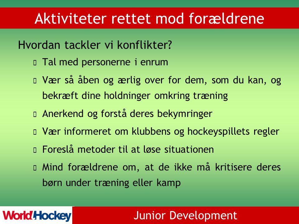 Junior Development Aktiviteter rettet mod forældrene Hvordan tackler vi konflikter.
