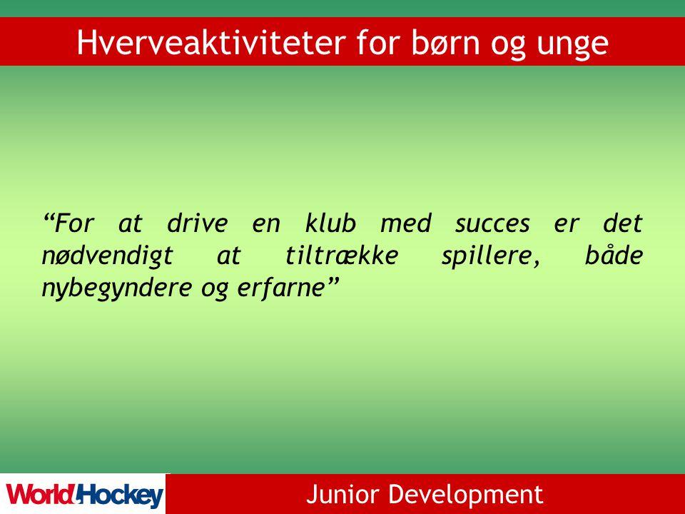 Junior Development Hverveaktiviteter for børn og unge For at drive en klub med succes er det nødvendigt at tiltrække spillere, både nybegyndere og erfarne