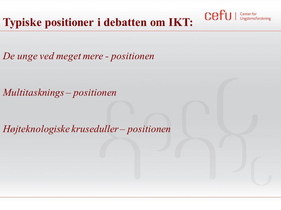 De unge ved meget mere - positionen Multitasknings – positionen Højteknologiske kruseduller – positionen Typiske positioner i debatten om IKT: