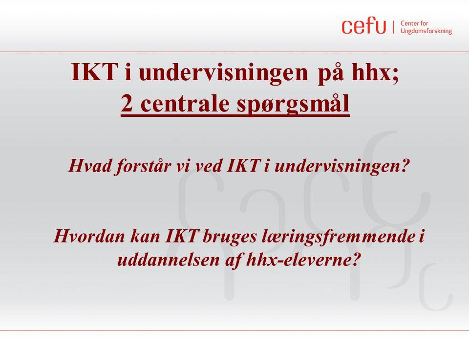 IKT i undervisningen på hhx; 2 centrale spørgsmål Hvad forstår vi ved IKT i undervisningen.