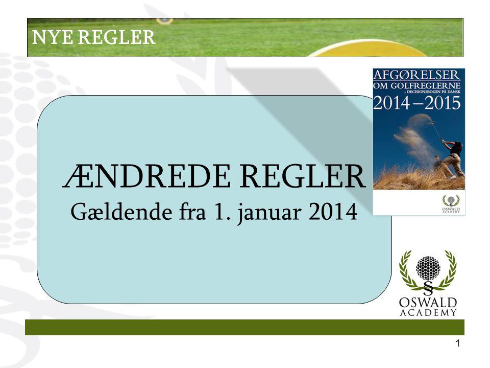 ÆNDREDE REGLER Gældende fra 1. januar 2014 1 NYE REGLER