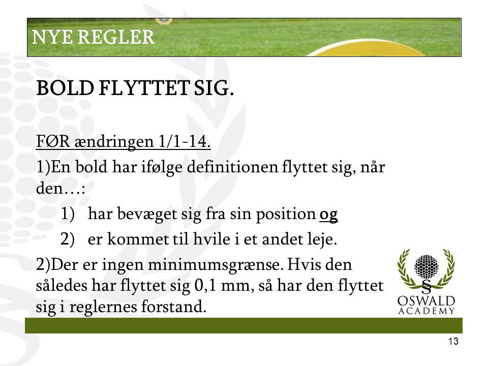 BOLD FLYTTET SIG. FØR ændringen 1/1-14.