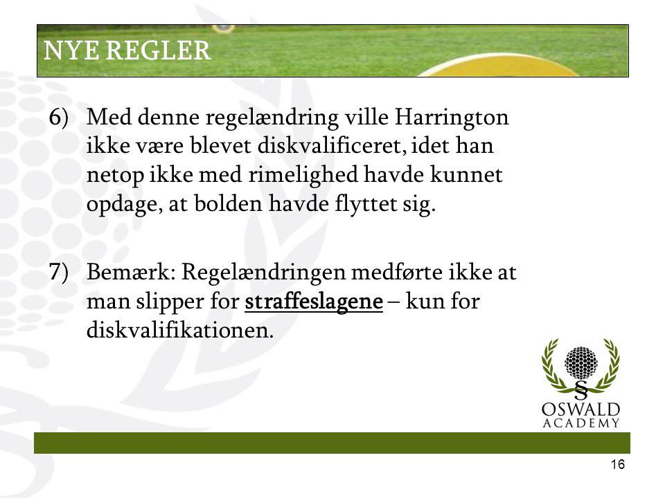 6)Med denne regelændring ville Harrington ikke være blevet diskvalificeret, idet han netop ikke med rimelighed havde kunnet opdage, at bolden havde flyttet sig.