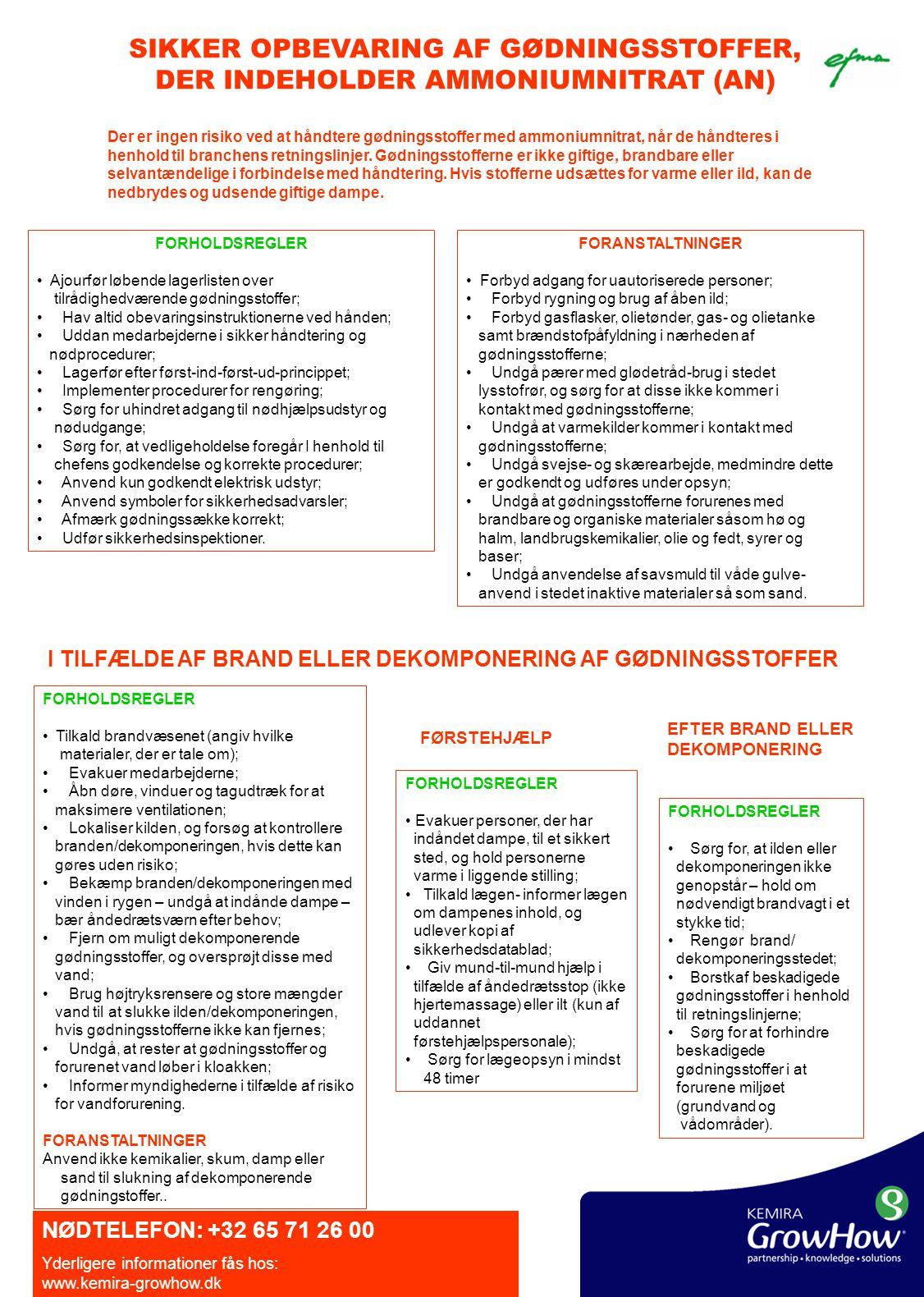 SIKKER OPBEVARING AF GØDNINGSSTOFFER, DER INDEHOLDER AMMONIUMNITRAT (AN) Der er ingen risiko ved at håndtere gødningsstoffer med ammoniumnitrat, når de håndteres i henhold til branchens retningslinjer.