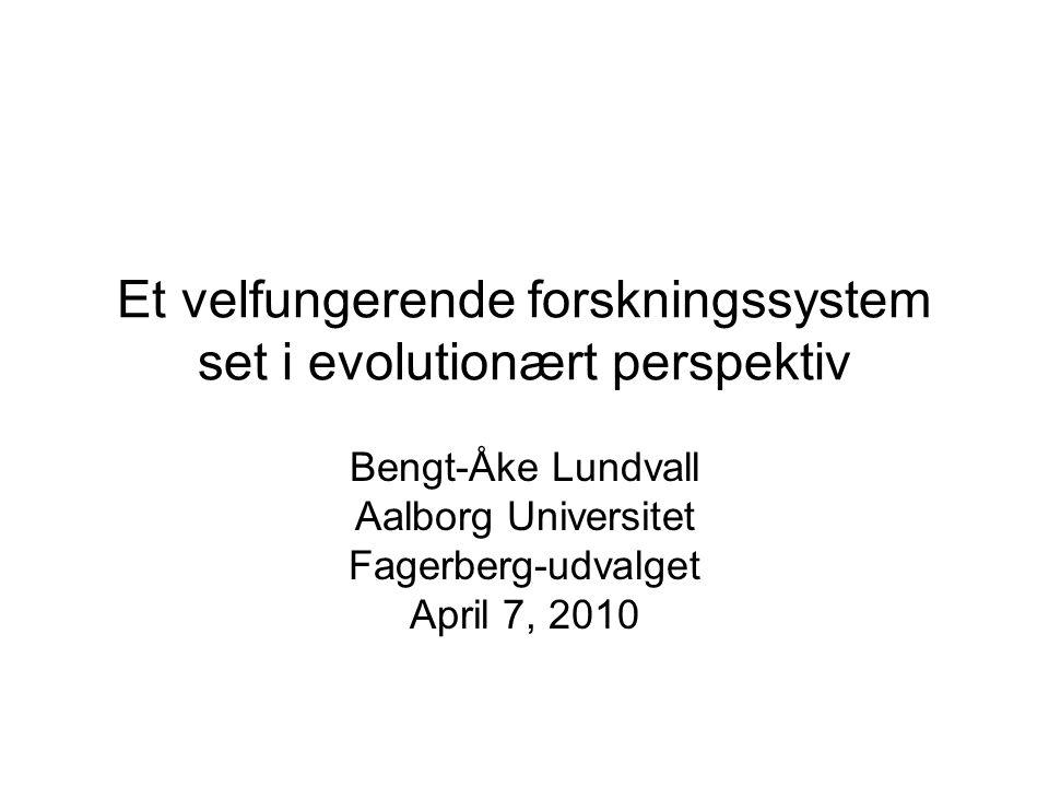 Et velfungerende forskningssystem set i evolutionært perspektiv Bengt-Åke Lundvall Aalborg Universitet Fagerberg-udvalget April 7, 2010