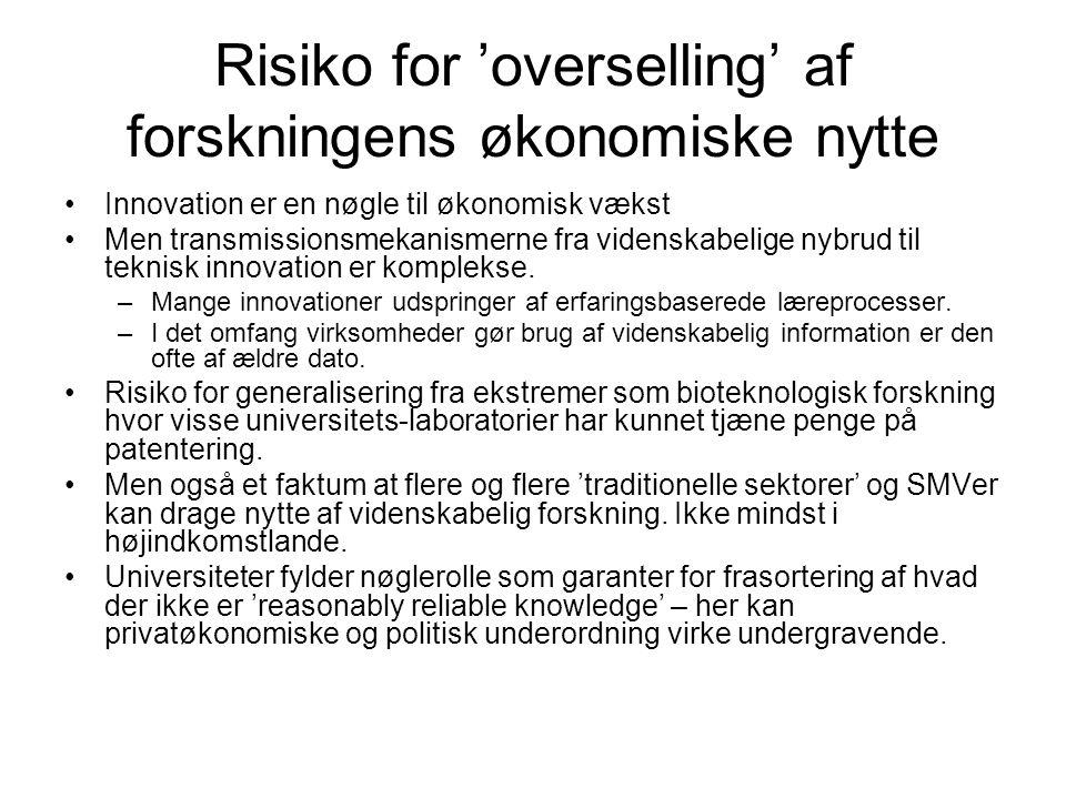 Risiko for 'overselling' af forskningens økonomiske nytte •Innovation er en nøgle til økonomisk vækst •Men transmissionsmekanismerne fra videnskabelige nybrud til teknisk innovation er komplekse.