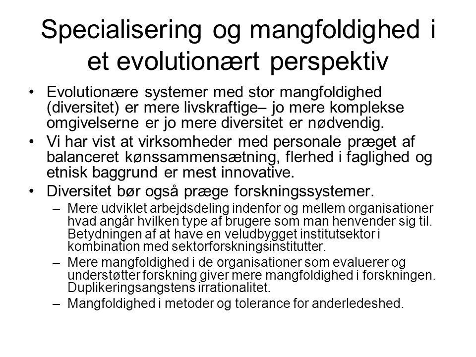 Specialisering og mangfoldighed i et evolutionært perspektiv •Evolutionære systemer med stor mangfoldighed (diversitet) er mere livskraftige– jo mere komplekse omgivelserne er jo mere diversitet er nødvendig.