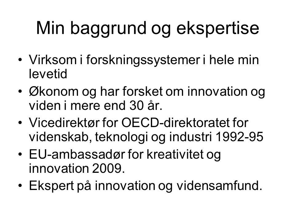 Min baggrund og ekspertise •Virksom i forskningssystemer i hele min levetid •Økonom og har forsket om innovation og viden i mere end 30 år.