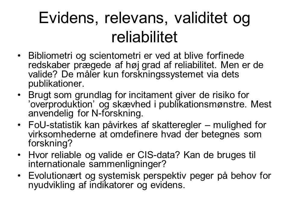 Evidens, relevans, validitet og reliabilitet •Bibliometri og scientometri er ved at blive forfinede redskaber prægede af høj grad af reliabilitet.