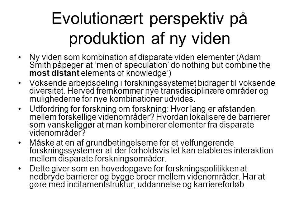 Evolutionært perspektiv på produktion af ny viden •Ny viden som kombination af disparate viden elementer (Adam Smith påpeger at 'men of speculation' do nothing but combine the most distant elements of knowledge') •Voksende arbejdsdeling i forskningssystemet bidrager til voksende diversitet.