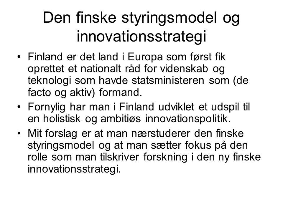 Den finske styringsmodel og innovationsstrategi •Finland er det land i Europa som først fik oprettet et nationalt råd for videnskab og teknologi som havde statsministeren som (de facto og aktiv) formand.