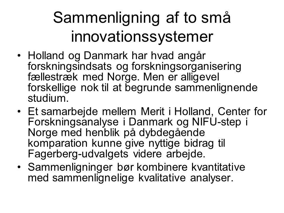 Sammenligning af to små innovationssystemer •Holland og Danmark har hvad angår forskningsindsats og forskningsorganisering fællestræk med Norge.