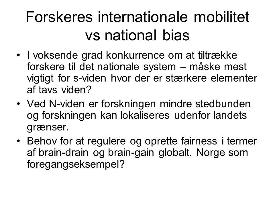 Forskeres internationale mobilitet vs national bias •I voksende grad konkurrence om at tiltrække forskere til det nationale system – måske mest vigtigt for s-viden hvor der er stærkere elementer af tavs viden.