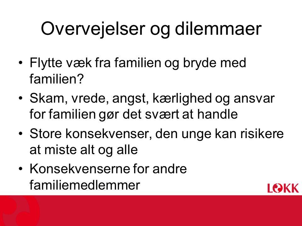 Overvejelser og dilemmaer •Flytte væk fra familien og bryde med familien.