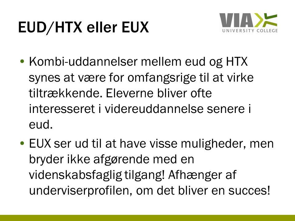 EUD/HTX eller EUX •Kombi-uddannelser mellem eud og HTX synes at være for omfangsrige til at virke tiltrækkende.