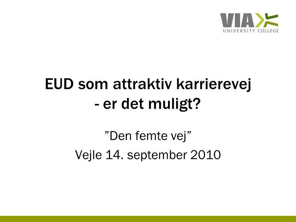 EUD som attraktiv karrierevej - er det muligt Den femte vej Vejle 14. september 2010