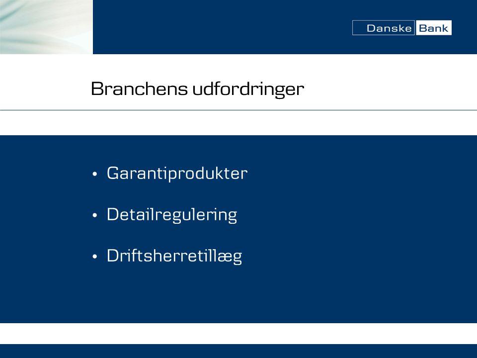 Branchens udfordringer • Garantiprodukter • Detailregulering • Driftsherretillæg