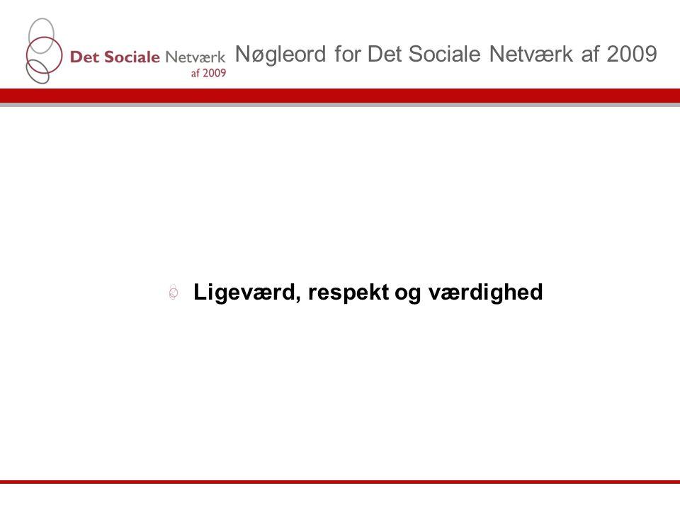 Nøgleord for Det Sociale Netværk af 2009 Ligeværd, respekt og værdighed