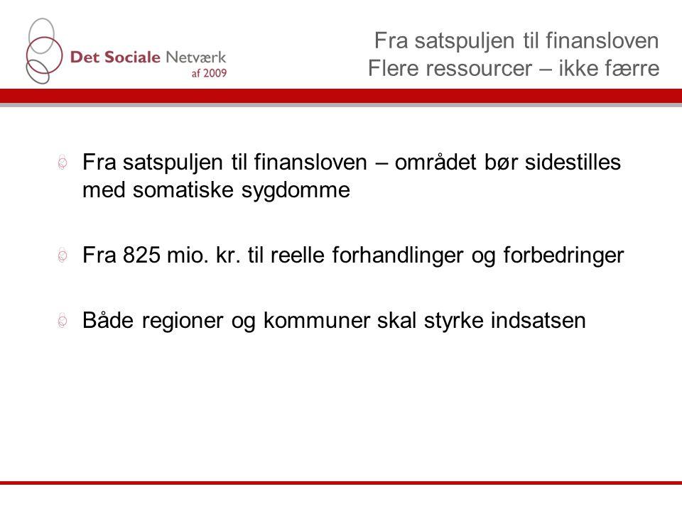 Fra satspuljen til finansloven Flere ressourcer – ikke færre Fra satspuljen til finansloven – området bør sidestilles med somatiske sygdomme Fra 825 mio.