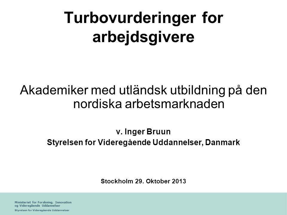 Ministeriet for Forskning, Innovation og Videregående Uddannelser Styrelsen for Videregående Uddannelser Turbovurderinger for arbejdsgivere Akademiker med utländsk utbildning på den nordiska arbetsmarknaden v.