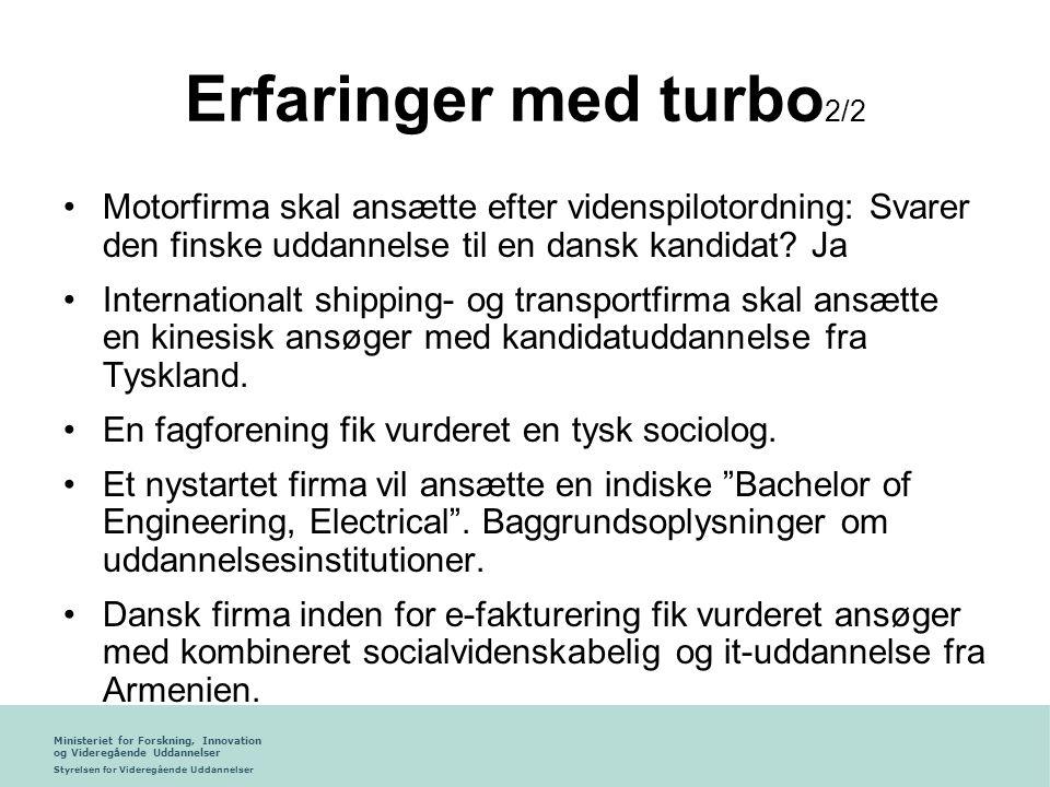 Ministeriet for Forskning, Innovation og Videregående Uddannelser Styrelsen for Videregående Uddannelser Erfaringer med turbo 2/2 •Motorfirma skal ansætte efter videnspilotordning: Svarer den finske uddannelse til en dansk kandidat.