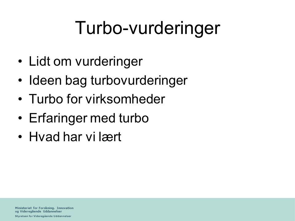 Ministeriet for Forskning, Innovation og Videregående Uddannelser Styrelsen for Videregående Uddannelser Turbo-vurderinger •Lidt om vurderinger •Ideen bag turbovurderinger •Turbo for virksomheder •Erfaringer med turbo •Hvad har vi lært