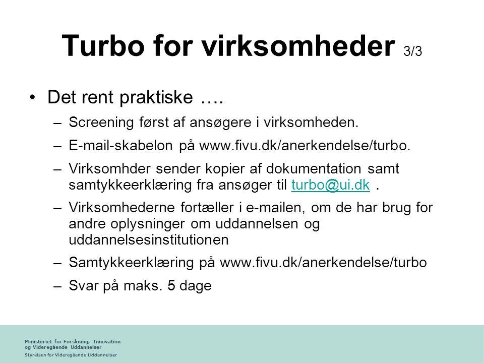 Ministeriet for Forskning, Innovation og Videregående Uddannelser Styrelsen for Videregående Uddannelser Turbo for virksomheder 3/3 •Det rent praktiske ….