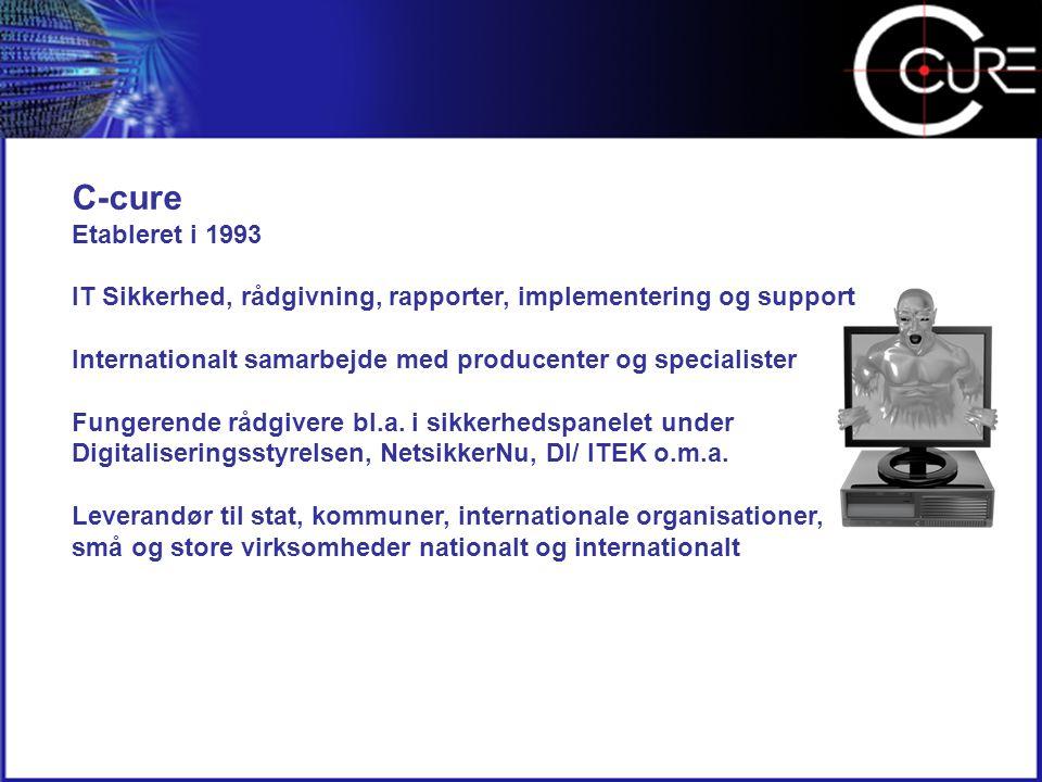 C-cure Etableret i 1993 IT Sikkerhed, rådgivning, rapporter, implementering og support Internationalt samarbejde med producenter og specialister Fungerende rådgivere bl.a.