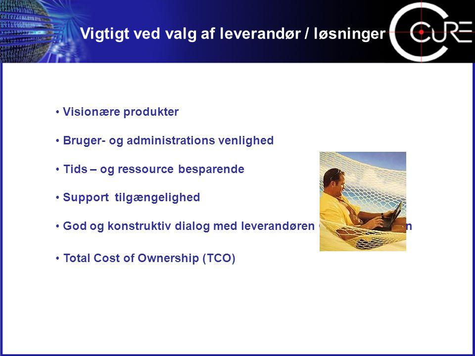 • Visionære produkter • Bruger- og administrations venlighed • Tids – og ressource besparende • Support tilgængelighed • God og konstruktiv dialog med leverandøren OG producenten • Total Cost of Ownership (TCO) Vigtigt ved valg af leverandør / løsninger