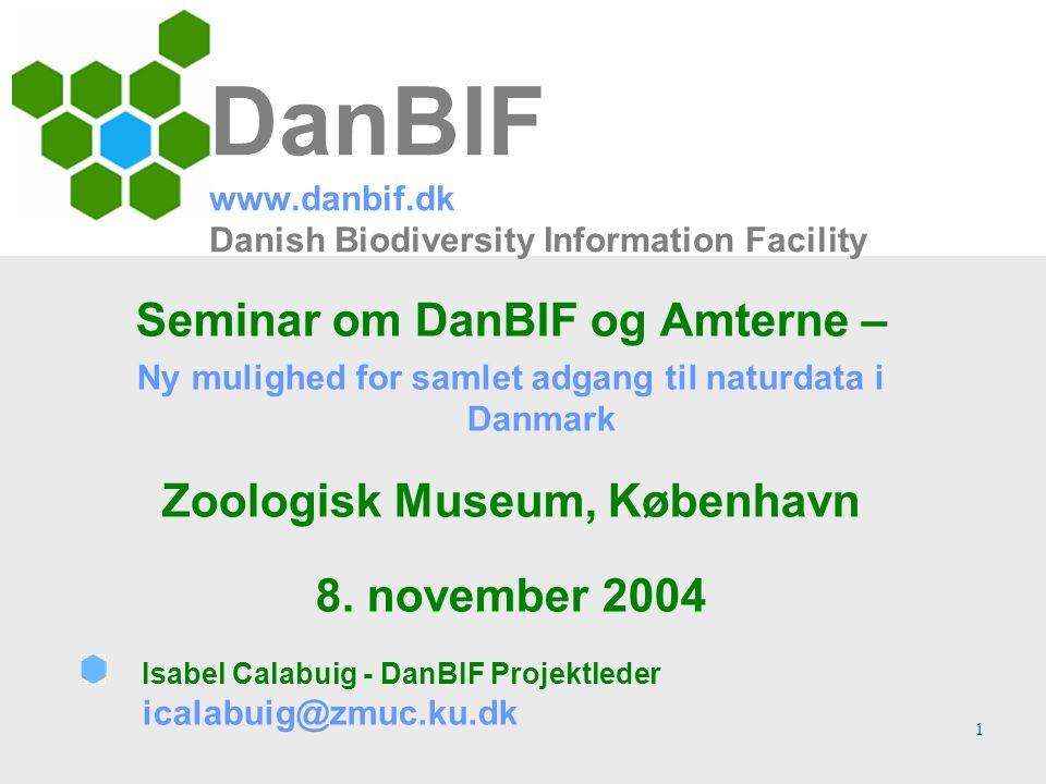 1 DanBIF www.danbif.dk Danish Biodiversity Information Facility Seminar om DanBIF og Amterne – Ny mulighed for samlet adgang til naturdata i Danmark Zoologisk Museum, København 8.