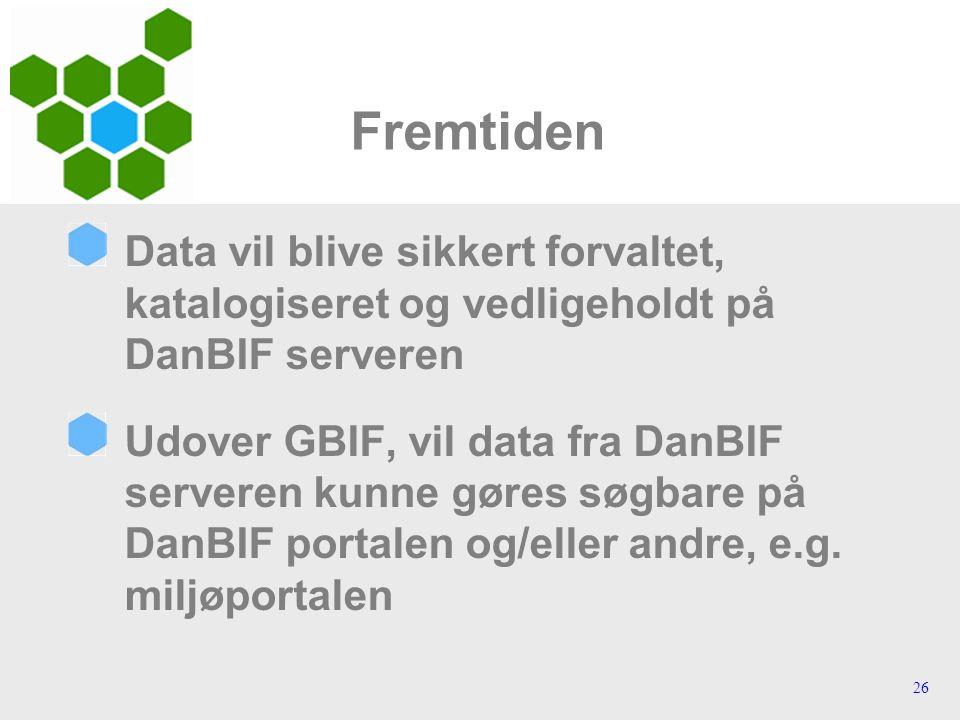 26 Fremtiden Data vil blive sikkert forvaltet, katalogiseret og vedligeholdt på DanBIF serveren Udover GBIF, vil data fra DanBIF serveren kunne gøres søgbare på DanBIF portalen og/eller andre, e.g.