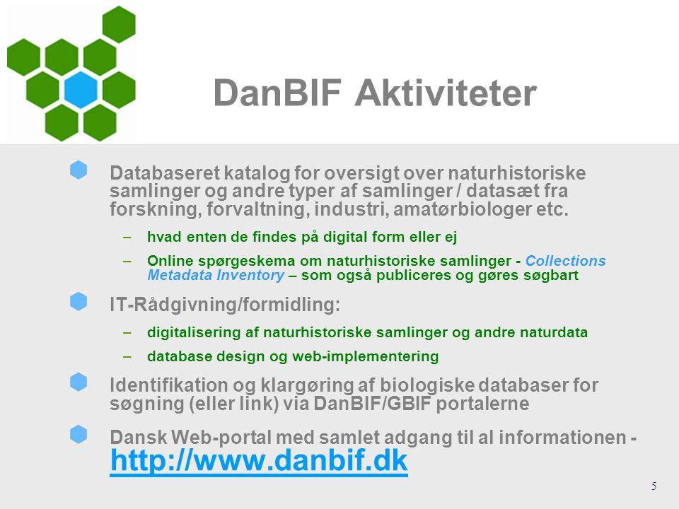 5 DanBIF Aktiviteter Databaseret katalog for oversigt over naturhistoriske samlinger og andre typer af samlinger / datasæt fra forskning, forvaltning, industri, amatørbiologer etc.