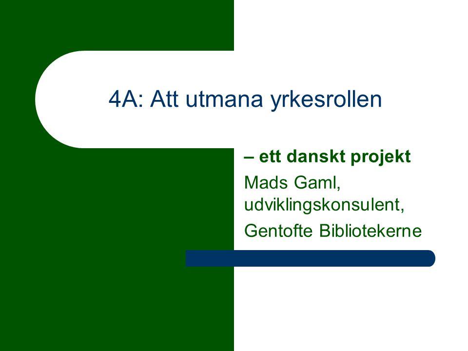 4A: Att utmana yrkesrollen – ett danskt projekt Mads Gaml, udviklingskonsulent, Gentofte Bibliotekerne