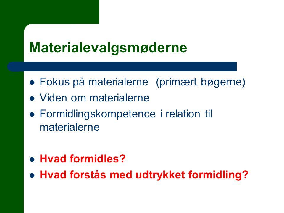 Materialevalgsmøderne  Fokus på materialerne (primært bøgerne)  Viden om materialerne  Formidlingskompetence i relation til materialerne  Hvad formidles.