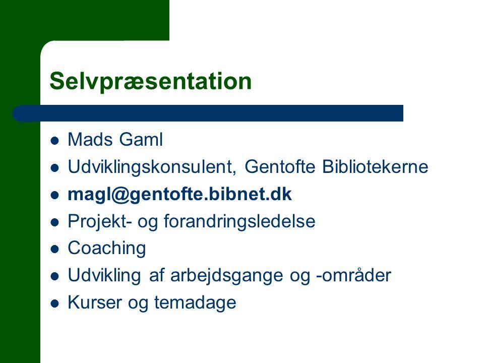 Selvpræsentation  Mads Gaml  Udviklingskonsulent, Gentofte Bibliotekerne  magl@gentofte.bibnet.dk  Projekt- og forandringsledelse  Coaching  Udvikling af arbejdsgange og -områder  Kurser og temadage