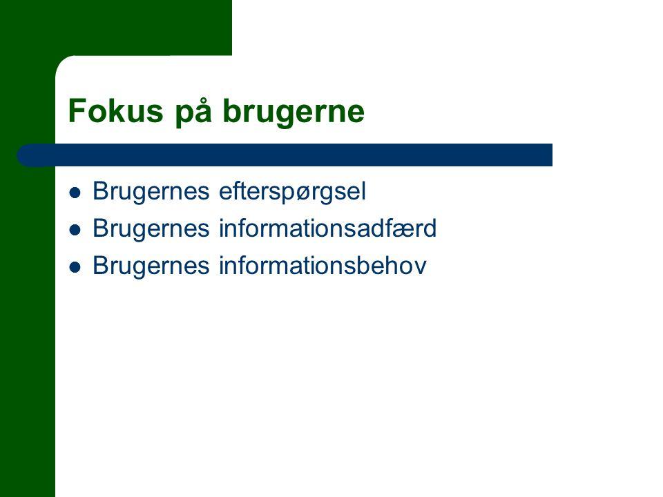 Fokus på brugerne  Brugernes efterspørgsel  Brugernes informationsadfærd  Brugernes informationsbehov
