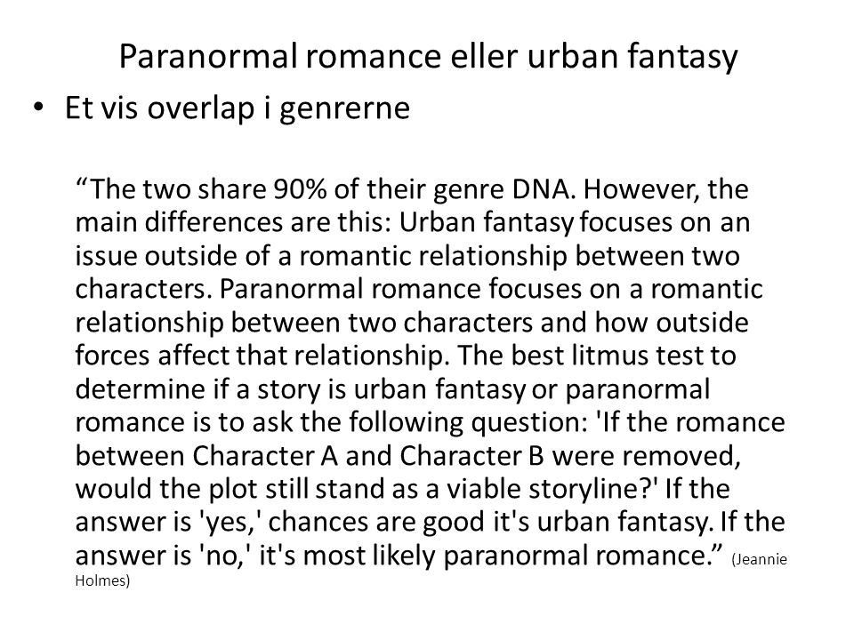 Paranormal romance eller urban fantasy • Et vis overlap i genrerne The two share 90% of their genre DNA.