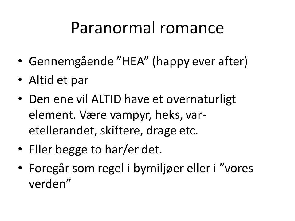 Paranormal romance • Gennemgående HEA (happy ever after) • Altid et par • Den ene vil ALTID have et overnaturligt element.
