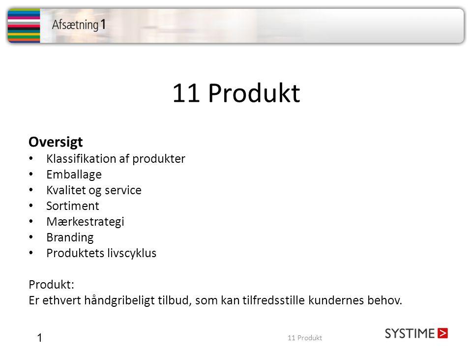 11 Produkt 1 Oversigt • Klassifikation af produkter • Emballage • Kvalitet og service • Sortiment • Mærkestrategi • Branding • Produktets livscyklus P