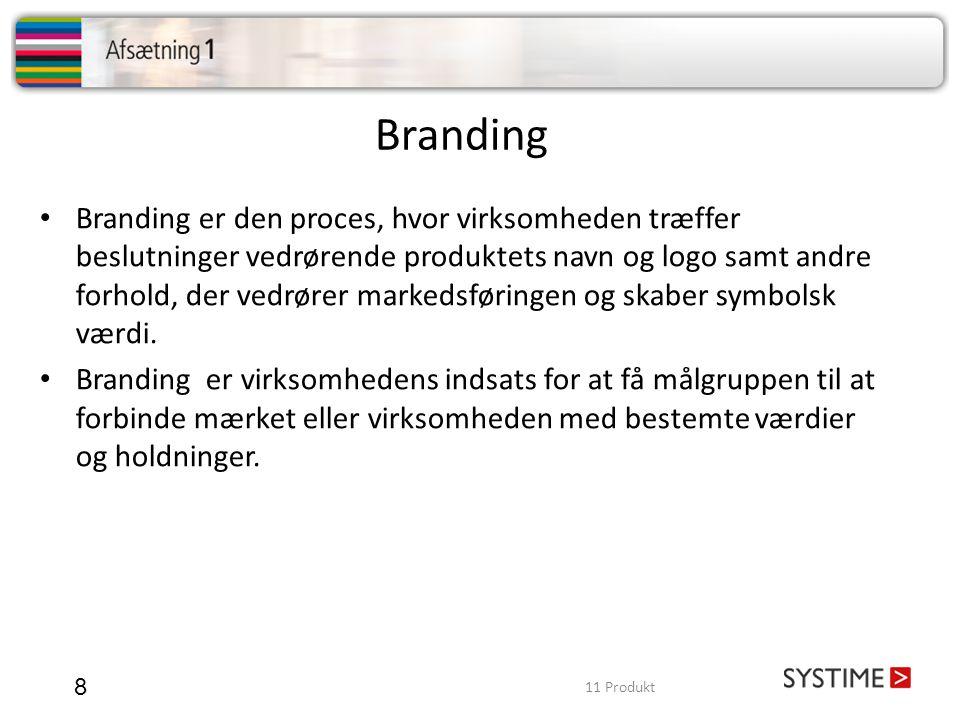 Branding 8 • Branding er den proces, hvor virksomheden træffer beslutninger vedrørende produktets navn og logo samt andre forhold, der vedrører marked