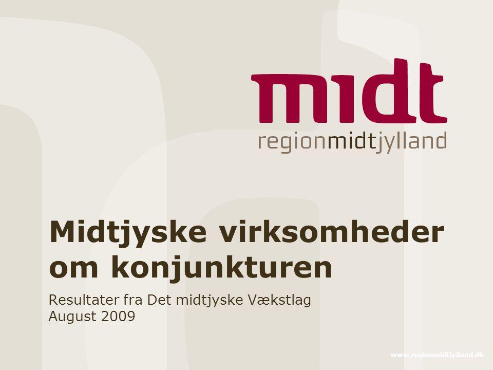 www.regionmidtjylland.dk Midtjyske virksomheder om konjunkturen Resultater fra Det midtjyske Vækstlag August 2009