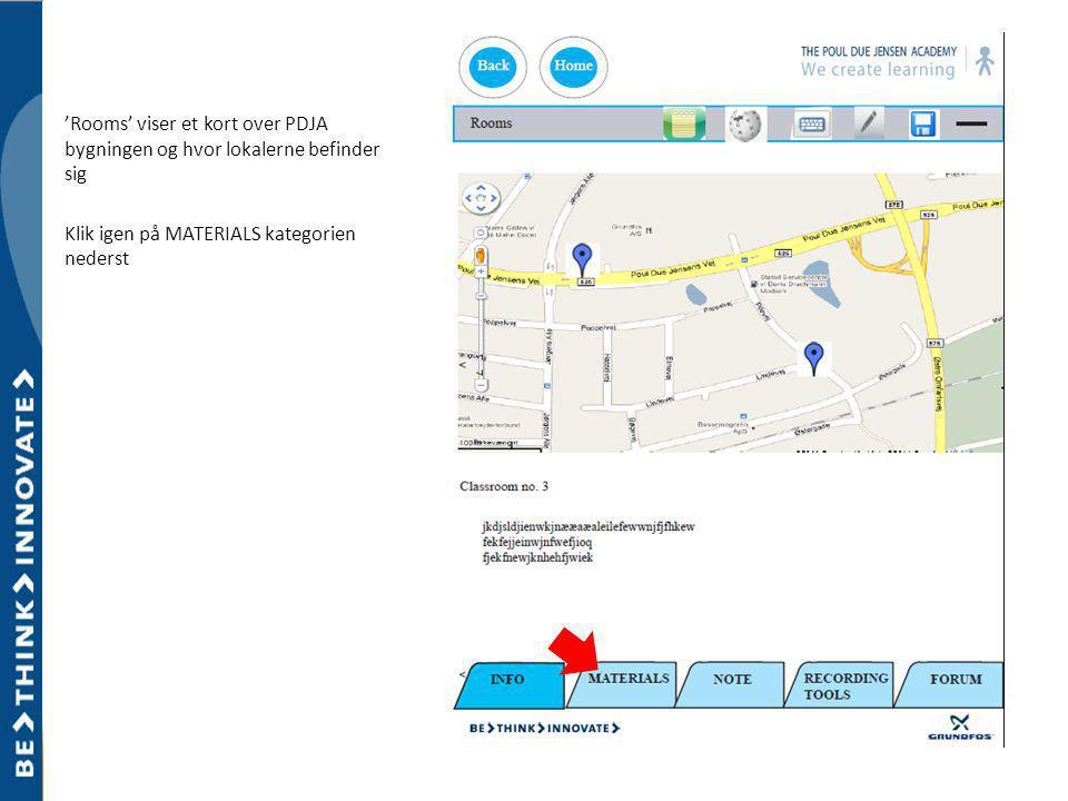 'Rooms' viser et kort over PDJA bygningen og hvor lokalerne befinder sig Klik igen på MATERIALS kategorien nederst