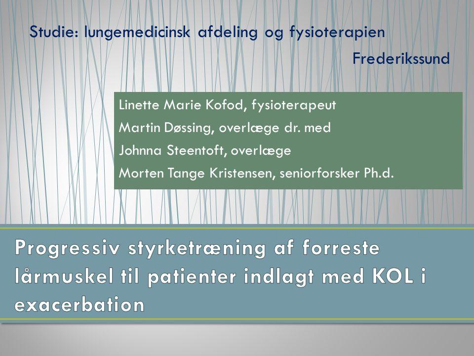 Studie: lungemedicinsk afdeling og fysioterapien Frederikssund Linette Marie Kofod, fysioterapeut Martin Døssing, overlæge dr.